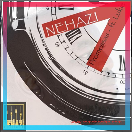 Nehazi - Promessas (Feat. Lukie) Baixar mp3
