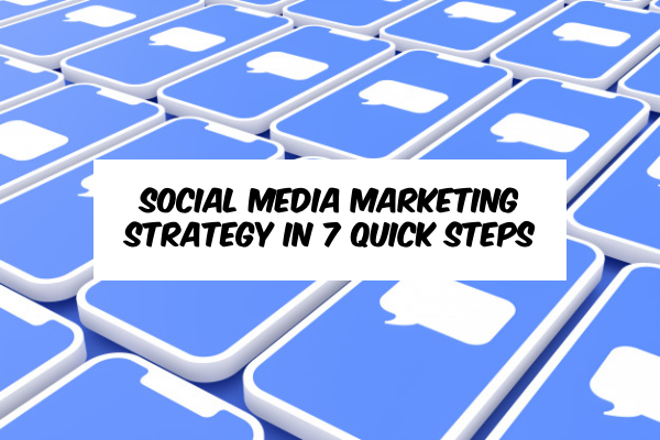 Social Media Marketing Strategy in 7 Quick Steps