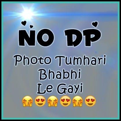no dp photo tumhare bhabhi le gye