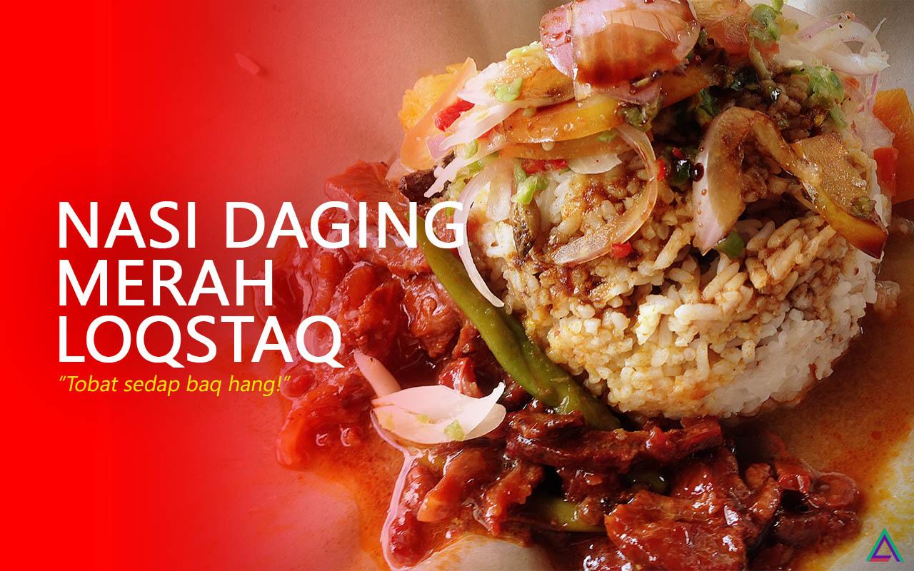Tak Boleh 'Move On' Dengan Kesedapan Nasi Daging Merah Loqstaq
