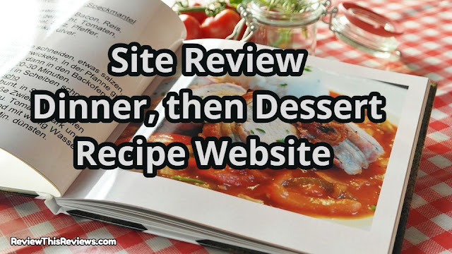 https://www.reviewthisreviews.com/2020/02/site-review-dinner-then-dessert-recipe.html