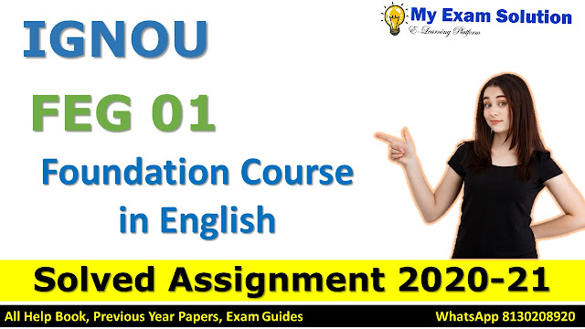 FEG 01 Foundation Course in English SOLVED ASSIGNMENT 2020-21, FEG 01 Solved Assignment 2020-21