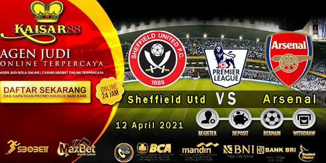 Prediksi Bola Terpercaya Liga Inggris Sheffield Utd vs Arsenal 12 April 2021