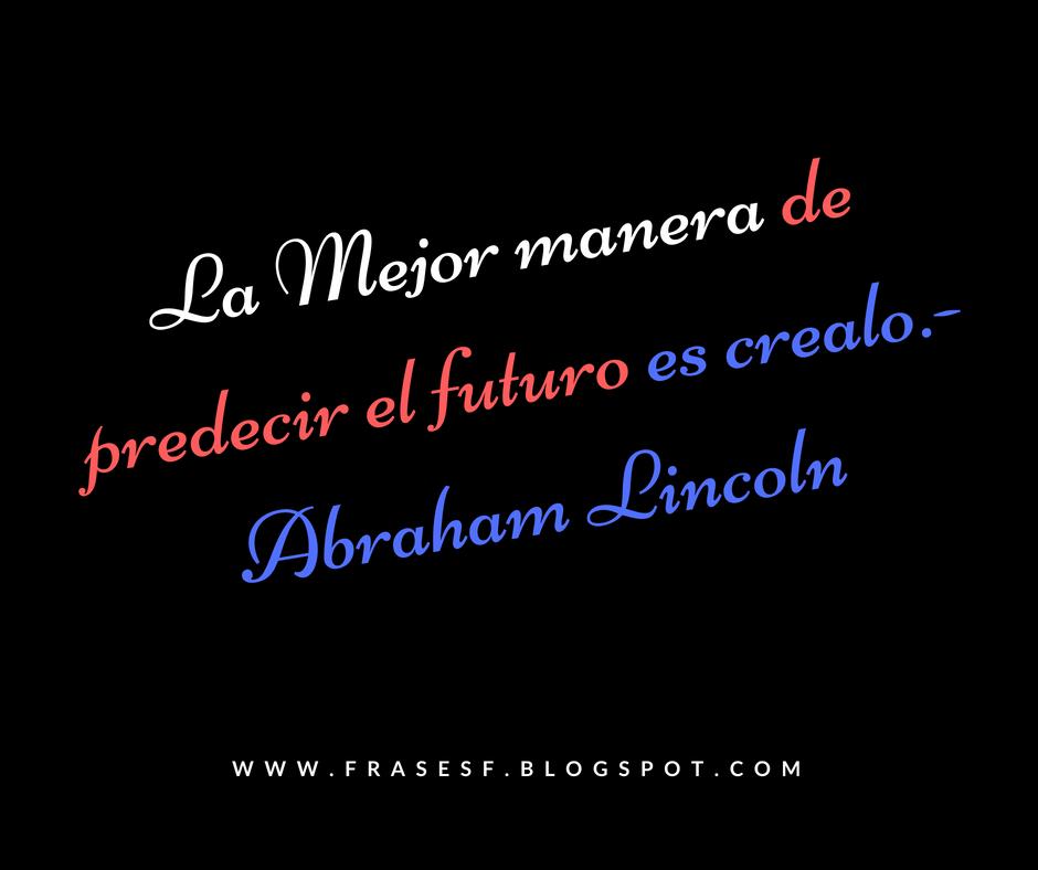Frases Celebres De Abraham Lincoln Creando El Futuro