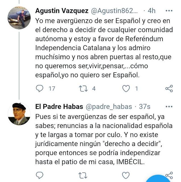 """Pues si te avergüenzas de ser español, ya sabes, renuncias a la nacionalidad española y te largas a tomar por culo. Y no existe jurídicamente ningún """"derecho a decidir"""", porque entonces se podría independizar hasta el patio de mi casa. Imbécil."""