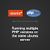 Working with multiple versions of PHP 7.3, 7.2, 7.1, 7.0 & 5.6 on Ubuntu