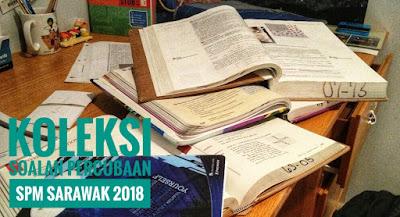 Koleksi Soalan Percubaan SPM Sarawak 2018