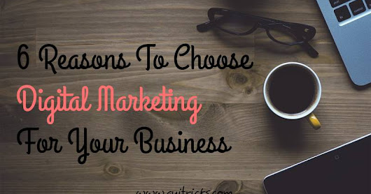 6 Reasons To Choose Digital Marketing For Your Business
