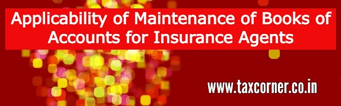 Applicability of Maintenance of Books of Accounts for Insurance Agents
