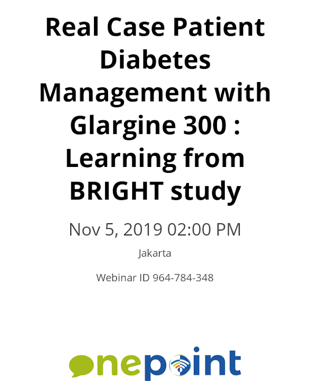 FREE Webinar: *Topik : Real Case Patient Diabetes Management with Glargine 300 : Learning from BRIGHT Study* Selasa , 5 November 2019