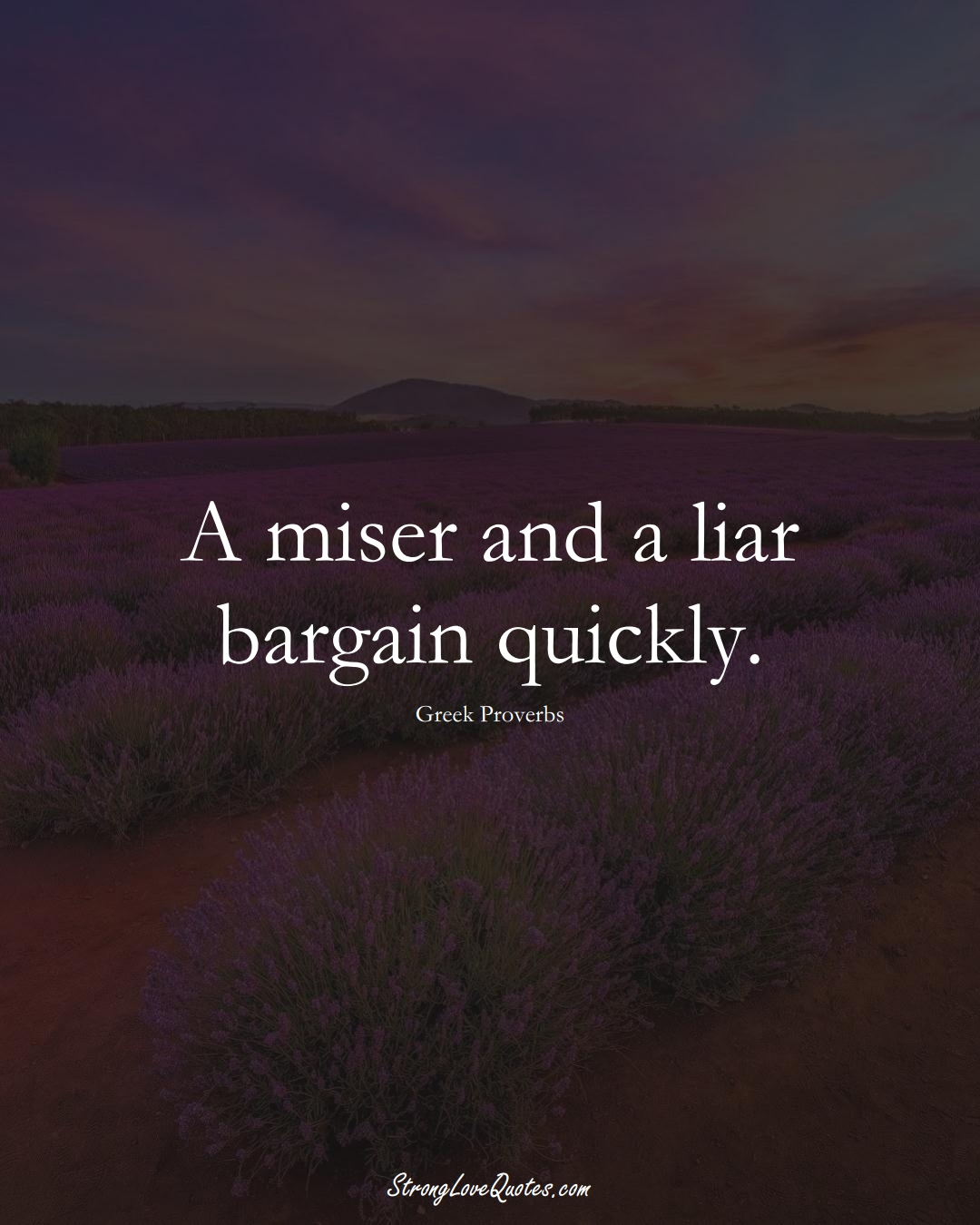 A miser and a liar bargain quickly. (Greek Sayings);  #EuropeanSayings