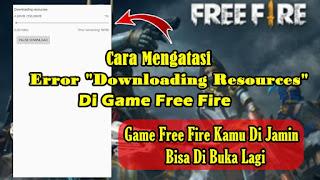 Cara Mengatasi Error Downloading Resources Di Game Free Fire