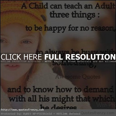 Quotes child life: A child can teach an adult three things