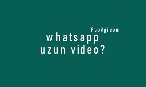 Whatsapp Uzun Durum Videosu Yükleme Uygulaması Kesin Yöntem 2020