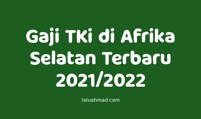 Gaji TKi di Afrika Selatan Terbaru 2021/2022