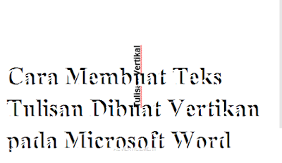 Cara Membuat Teks Tulisan Dibuat Vertikan pada Microsoft Word