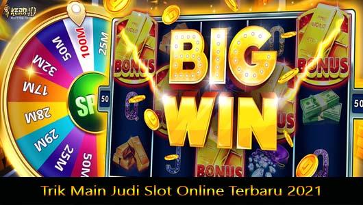 Trik Main Judi Slot Online Terbaru 2021
