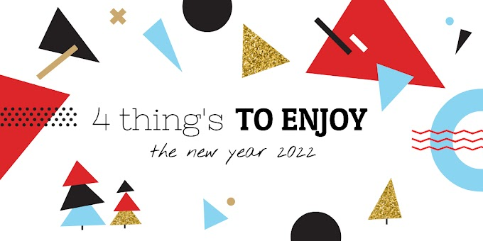 4 things to enjoy the new year 2022
