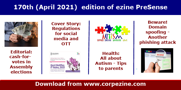 170th (April 2021) edition of eMagazine PreSense: Editorial on Cash-for-votes in the Assembly elections + Cover Story on recent regulations for social media + Managing Autism (tips for parents) + Beware: Domain spoofing, another phishing attack + Net4India stops services to all the domains + many more.