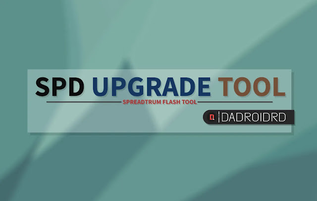 Spreadtrum SPD Upgrade Tool, Download SPD Upgrade Tool terbaru, Versi terbaru SPD Upgrade Tool, Latest version SPD Upgrade Tool, Latest Spreadtrum Flash Tool, Download SPD Flash Tool, SPD Flash Tool versi terbaru, Fungsi SPD Upgrade Tool, Driver SPD Upgrade Tool, Cara pakai SPD Upgrade Tool, Apa itu SPD Upgrade Tool