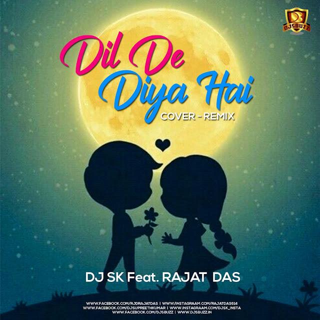 Dil De Diya Hai (Cover Mix) – DJ SK Feat Rajat Das