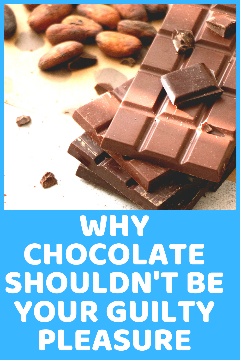 Why Chocolate Shouldn't Be Your Guilty Pleasure - wellness wednesday