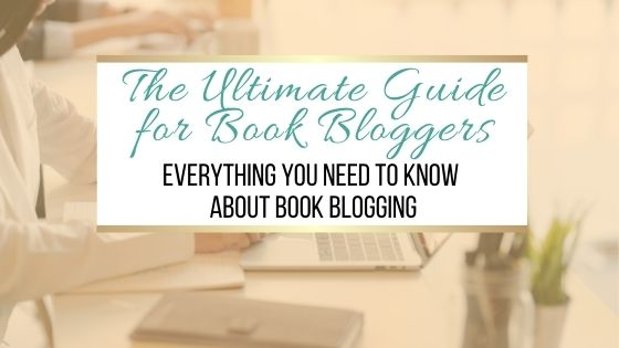 The Ultimate Guide for Book Bloggers: Everything You Need To Know About Book Blogging (For Beginners and More Advanced Bloggers)