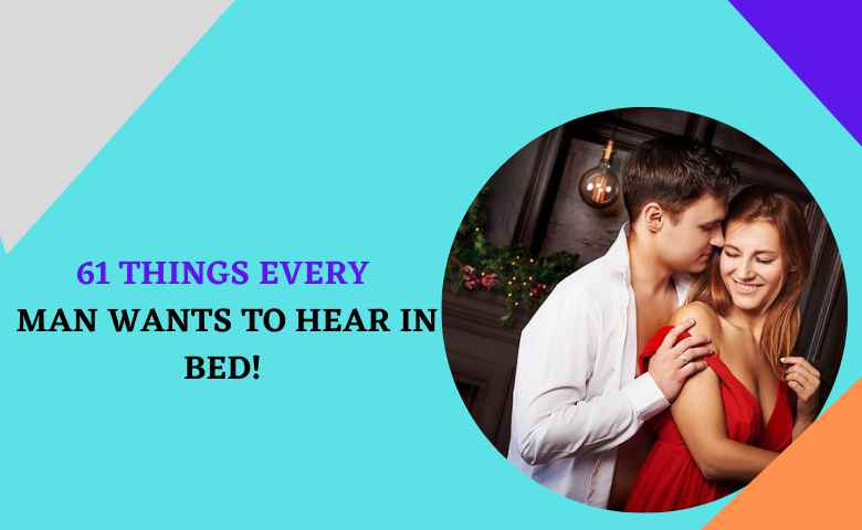 What to Say During sex: 61 things every man wants to hear in bed!