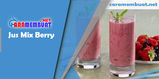 Cara Membuat Jus Mix Berry