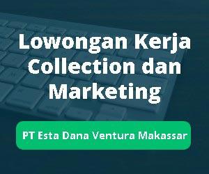 Lowongan Kerja Collection dan Marketing di PT Esta Dana Ventura Makassar