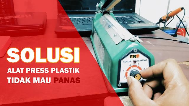 Mengatasi ALat Press Plastik Tidak Mau Panas