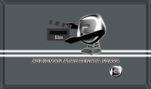 Tugas Audioman Atau Penata Suara Film Pendek Untuk Mahasiswa