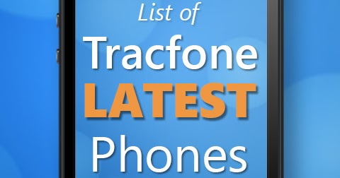 TracfoneReviewer: Tracfone Latest Phones 2019 - List of New