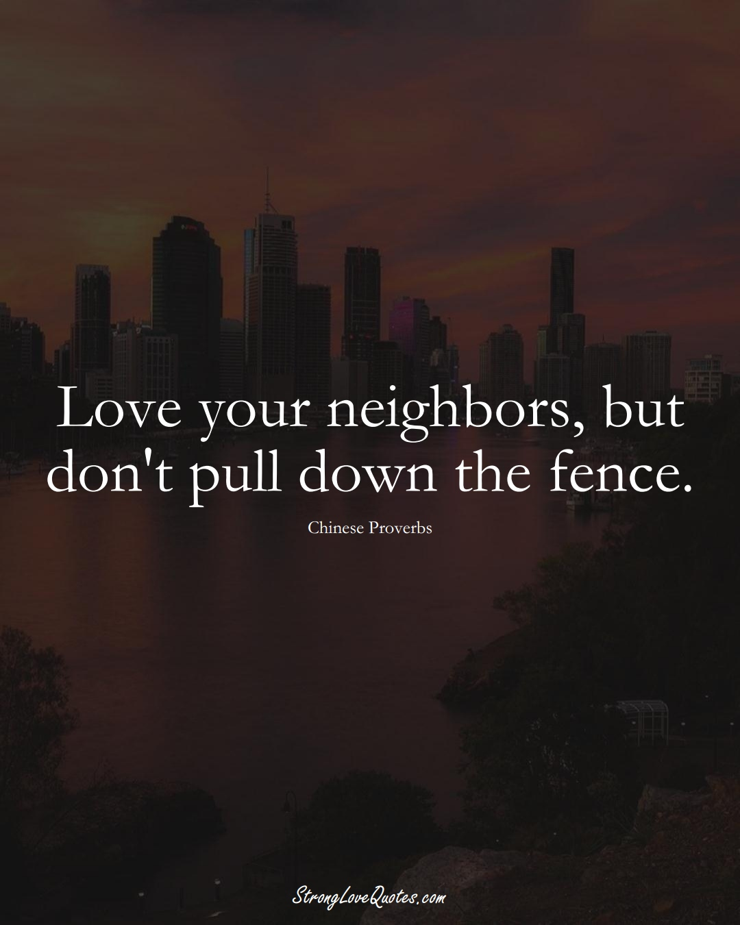 Love your neighbors, but don't pull down the fence. (Chinese Sayings);  #AsianSayings