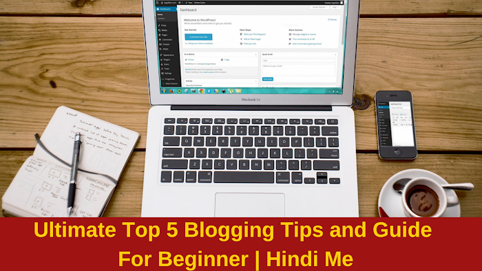 Ultimate Top 5 Blogging Tips and Guide  For Beginner | Hindi Me