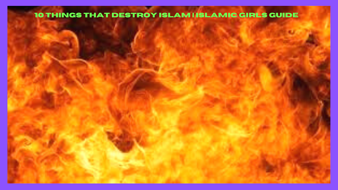 10 things that destroy Islam | Islamic Girls Guide