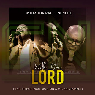 Dr. Pastor Paul Enenche - With You Lord Ft. Micah Stampley and Bishop Paul Morton