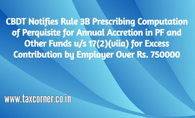 CBDT Notifies Rule 3B Prescribing Computation of Perquisite for Annual Accretion in PF and Other Funds u/s 17(2)(viia) for Excess Contribution by Employer Over Rs. 750000