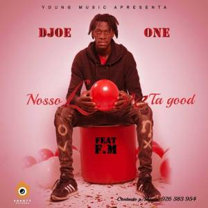 Djoe One feat. F.M - Nosso love Ta Good
