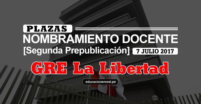 GRE La Libertad: Plazas Puestas a Concurso Nombramiento Docente 2017 [SEGUNDA PREPUBLICACIÓN - MINEDU] www.grell.gob.pe