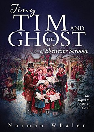 Tiny Tim and The Ghost of Ebenezer Scrooge by Norman Whaler (5 star review)
