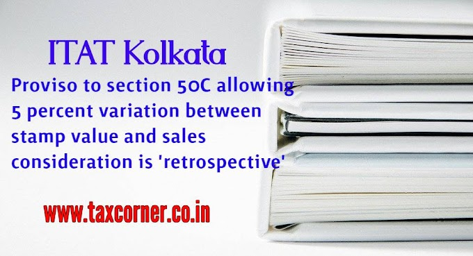 Kolkata ITAT held proviso to section 50C allowing 5 percent variation between stamp value and sales consideration as retrospective
