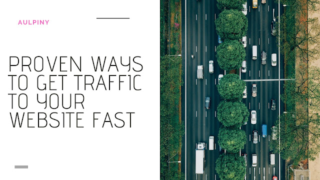 Proven Ways to Get Traffic to Your Website Fast