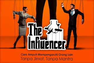 The Influencer: Cara Ampuh Mempengaruhi Orang Lain Tanpa Jimat, Tanpa Mantra