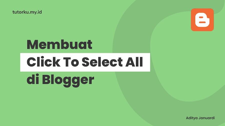 Cara Memasang Fitur Click to Select All di Blogger