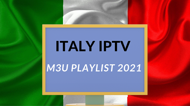ITALY FREE IPTV M3U PLAYLIST 2021 WITH 4K HD QUALITY