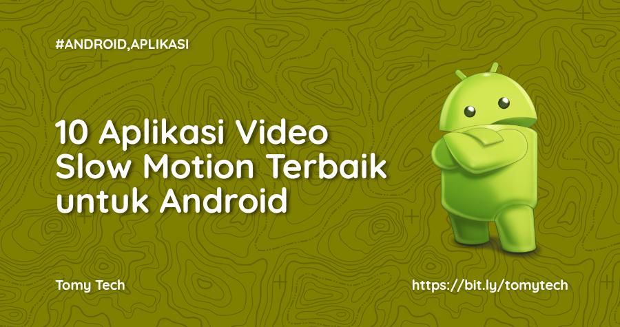 10 Aplikasi Video Slow Motion Terbaik untuk Android