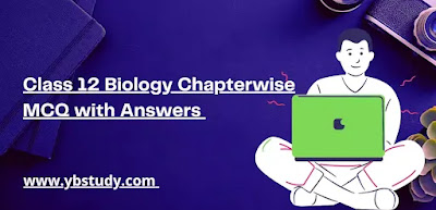 Biology MCQs for Class 12 Chapter wise with Answers Pdf Download for NEET