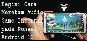Begini Cara Merekam Audio Game Internal pada Ponsel Android 10