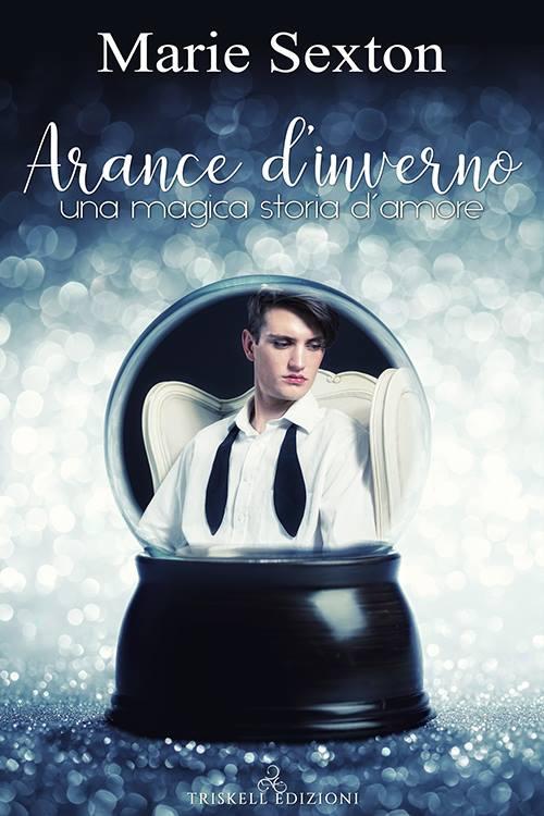 "Libri in uscita: ""Arance d'inverno - Una magica storia d'amore"" di Marie Sexton"